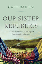 Book cover of Our Sister Republics by Caitlin Fitz
